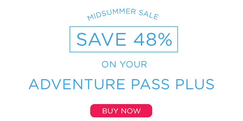 Save 48% on your Adventure Pass Plus - Buy Now